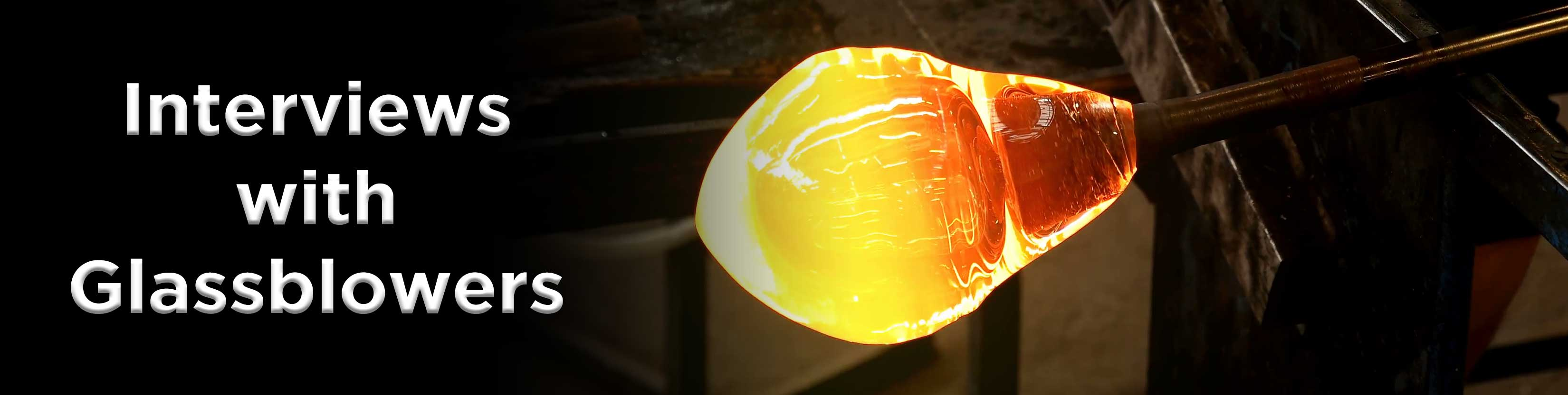 Interviews with Glassblowers