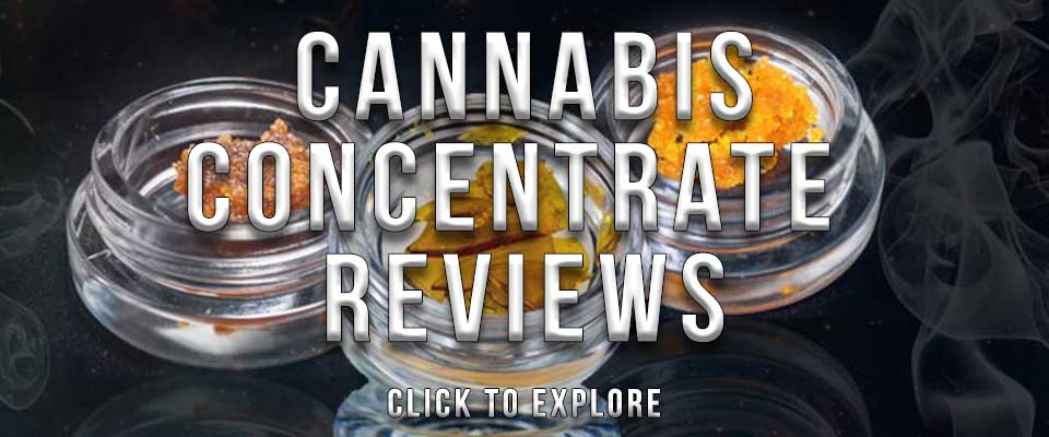 Cannabis Concentrate Reviews